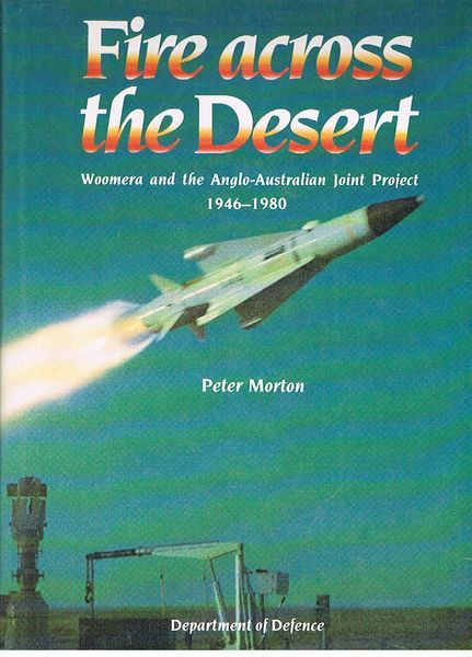 Fire Across the Desert: Woomera and the Anglo-Australian Joint Project 1946-1980