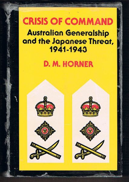 Crisis of Command: Australian Generalship and the Japanese Threat, 1941-1943
