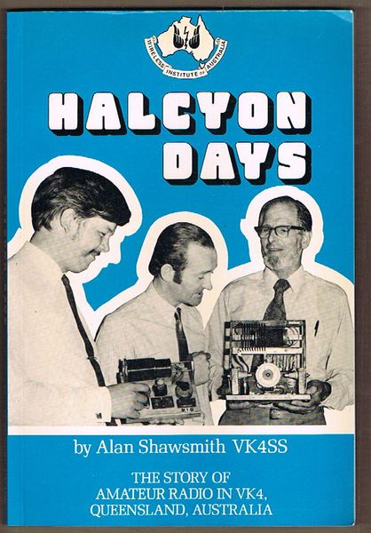 Halcyon Days: The story of amatuer radio in VK4, Queensland, Australia