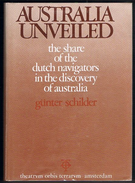Australia Unveiled: The share of the Dutch navigators in the discovery of Australia