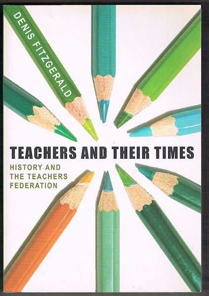 Teachers and their Times: History and the Teachers Federation