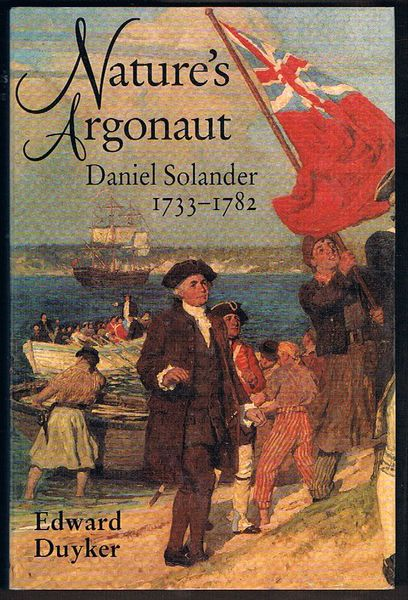 Nature's Argonaut: Daniel Solander 1733-1782 Naturalist and Voyager with Cook and Banks