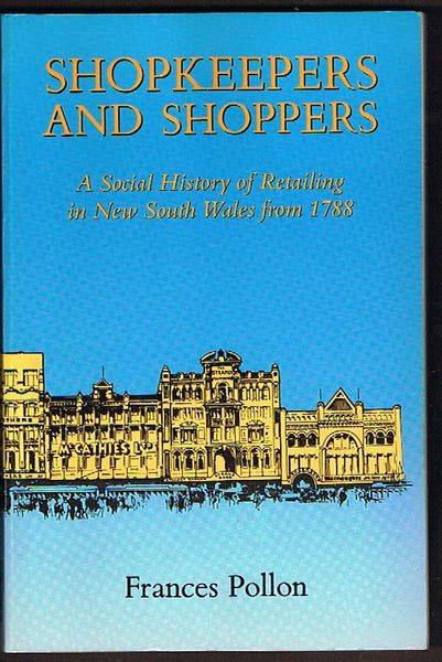 Shopkeepers and Shoppers: A Social History of Retailing in New South Wales from 1788