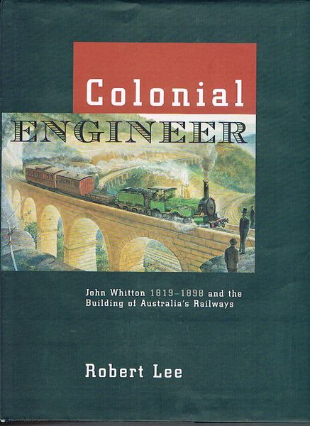 Colonial Engineer: John Whitton 1819-1898 and the Building of Australia's Railways