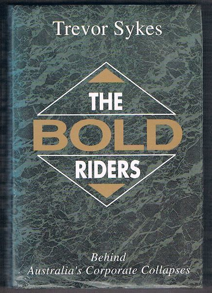 The Bold Riders: Behind Australia's Corporate Collapses. HC/DW