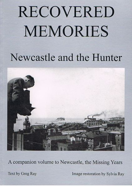 Recovered Memories: Newcastle and the Hunter. A companion volume to Newcastle, the Missing Years