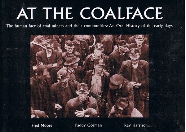 At the Coalface. The Human Face of Coal Miners and Their Communities: An Oral History of the Early Years