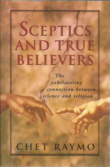 Sceptics and True Believers: The Exhilarating Connection between Science and Religion
