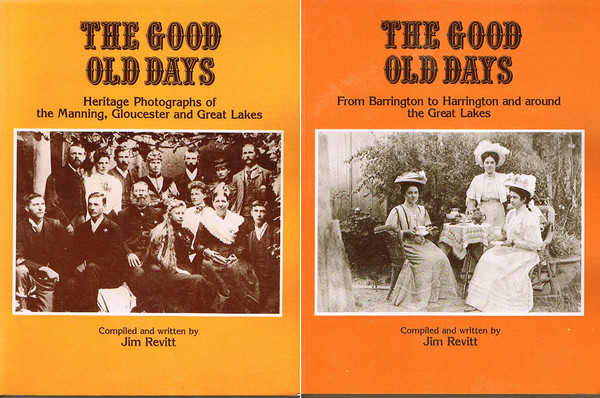 The Good Old Days. 2 Volumes. Vol 1 - Heritage Photographs of the Manning, Gloucester and Great Lakes; Vol 2 - From Barrington to Harrington and around the Great Lakes