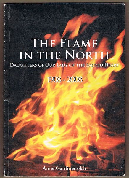 The Flame in the North: Daughters of Our Lady of the Sacred Heart 1908-2008