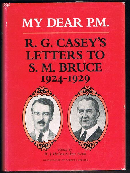 My Dear P.M.: R.G. Casey's Letters to S.M. Bruce 1924-1929