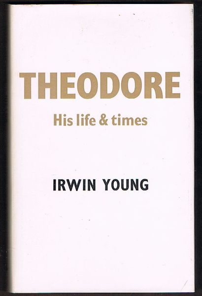 Theodore: His Life and Times