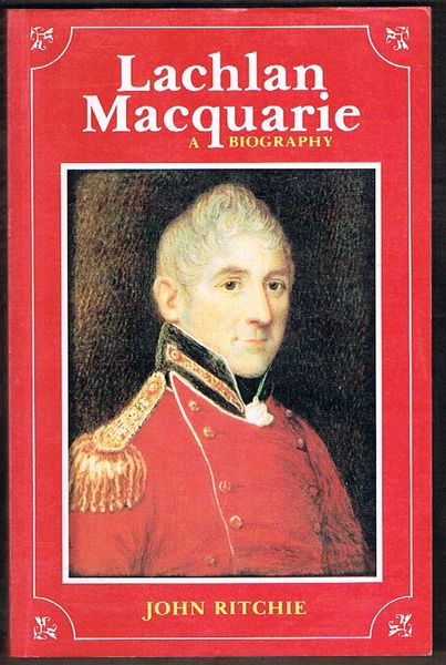 Lachlan Macquarie: A Biography
