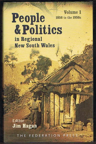 People and Politics in Regional New South Wales. Volume 1: 1856 to the 1950s