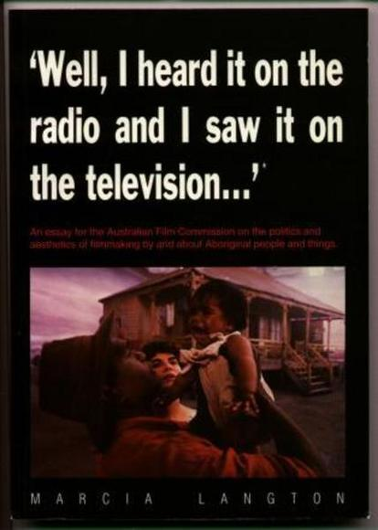 Well, I heard it on the radio and I saw it on the television...An essay for the Australian Film Commission on the politics and aesthetics of filmmaking by and about Aboriginal people and things