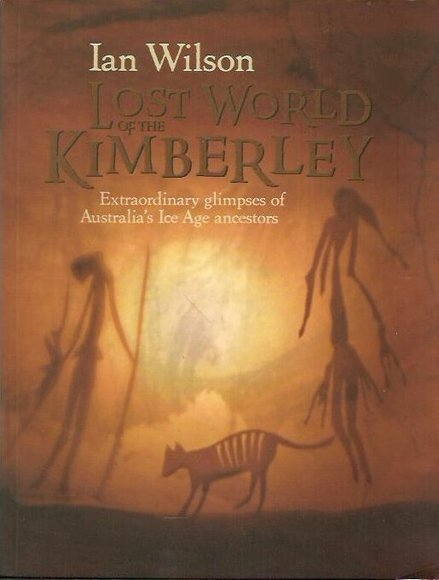 Lost World of the Kimberley: Extraordinary Glimpses of Australia's Ice Age Ancestors
