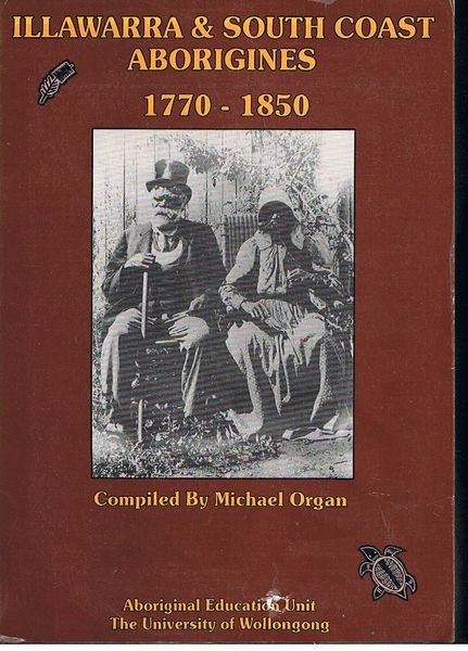 A documentary history of the Illawarra & South Coast Aborigines, 1770-1850: Including a chronological bibliography 1770-1990