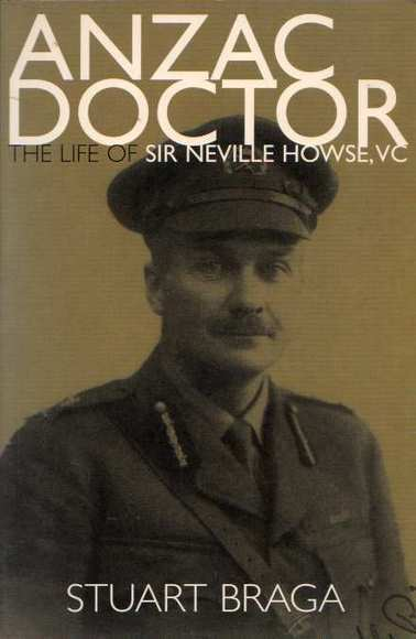 Anzac Doctor: The Life of Sir Neville Howse, Australia's First V.C.