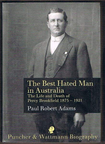 The Best Hated Man in Australia: The Life and Death of Percy Brookfield 1875-1921