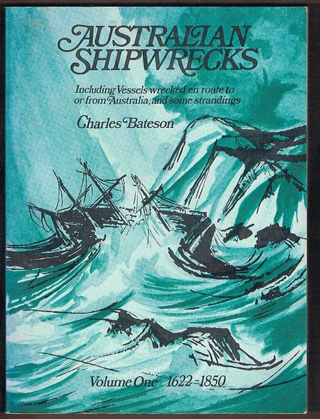 Australian Shipwrecks: Including Vessels wrecked en route to or from Australia and some strandings. Volume One: 1622-1850