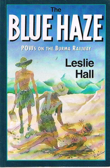 The Blue Haze: POWs on the Burma Railway. Incorporating the history of 'A' Force Groups 3 & 5 Burma-Thai Railway 1942-1943
