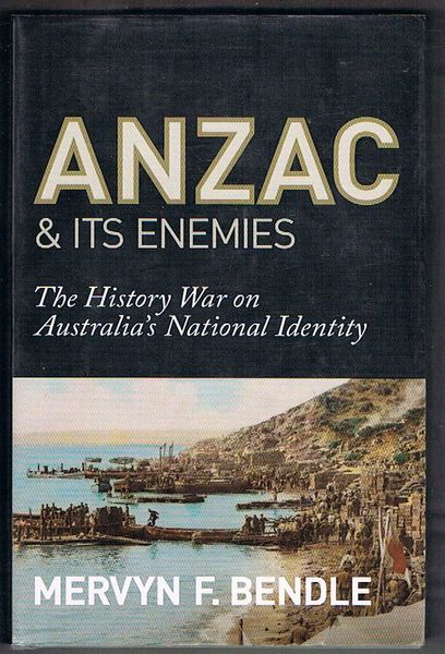 Anzac and its Enemies: The History War against Australia's National Identity