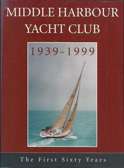 Middle Harbour Yacht Club 1939-1999: The First Sixty Years