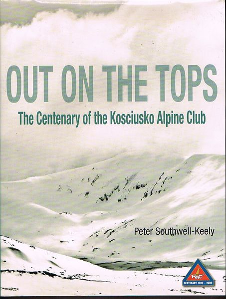 Out On The Tops: The Centenary of the Kosciusko Alpine Club