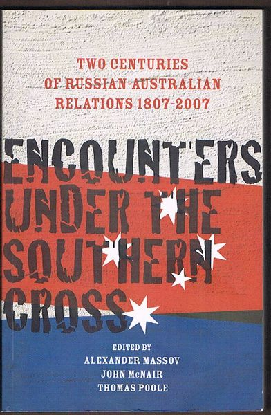 Encounters Under the Southern Cross: Two Centuries of Russian-Australian Relations 1807-2007