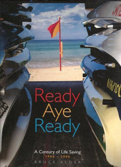Ready Aye Ready: A Century of North Bondi Surf Life Saving Club 1906-2006