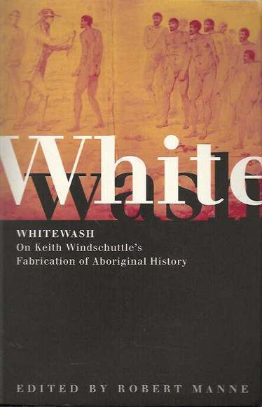 Whitewash: On Keith Windschuttle's Fabrication of Aboriginal History