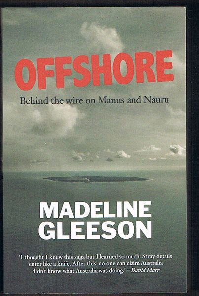 Offshore: Behind the Wire on Manus and Nauru. Signed