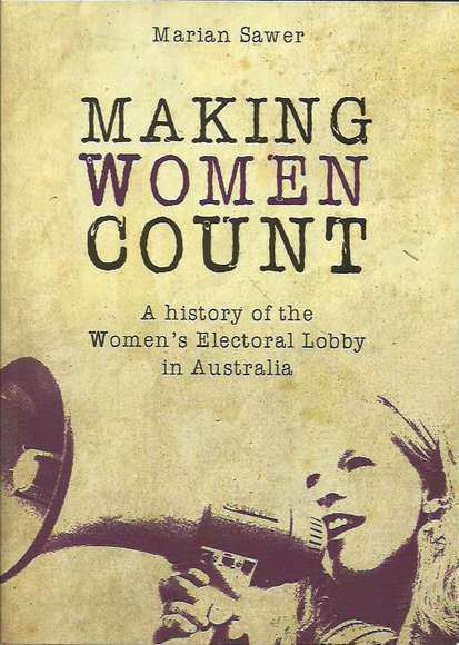 Making Women Count: A History of the Women's Electoral Lobby in Australia