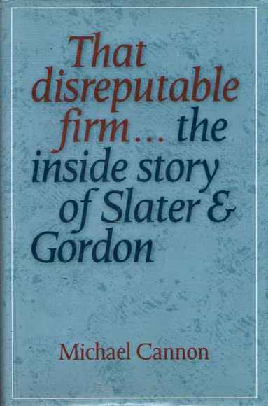 That Disreputable Firm... the inside story of Slater & Gordon