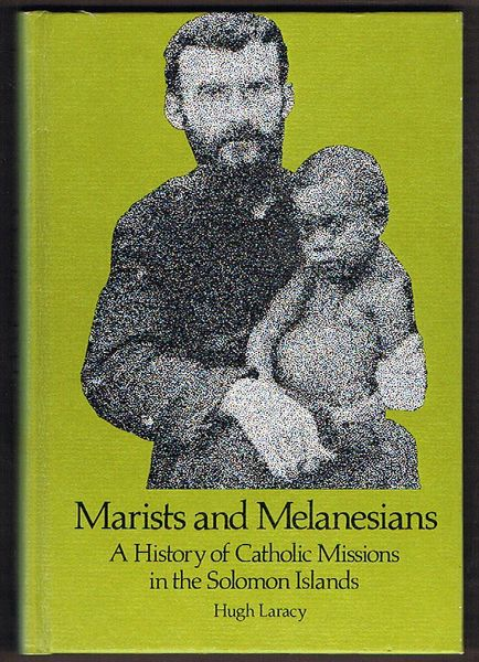 Marists and Melanesians: A History of Catholic Missions in the Solomon Islands