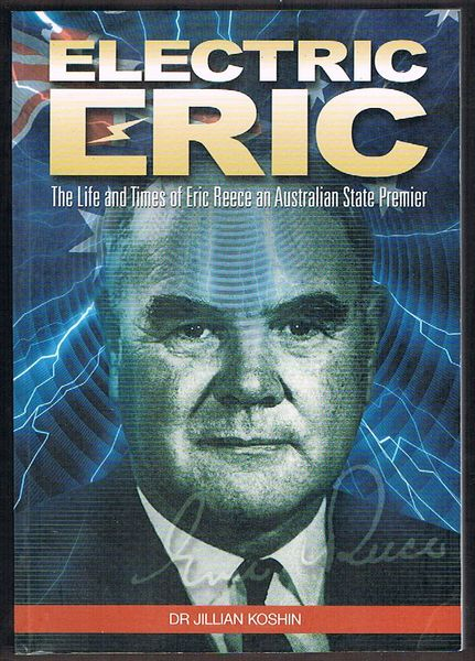 Electric Eric: The Life and Times of Eric Reece, an Australian State Premier
