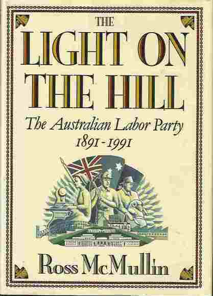 The Light on the Hill: The Australian Labor Party 1891-1991