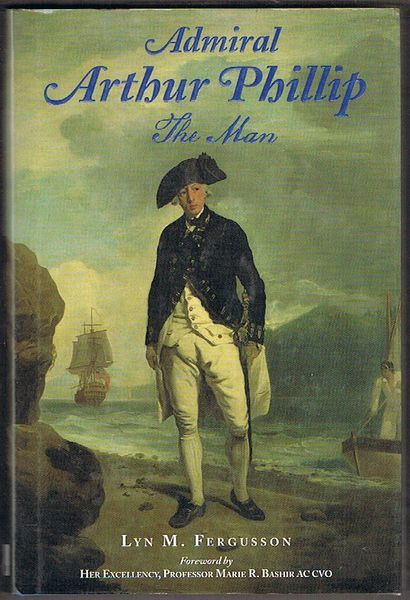 Admiral Arthur Phillip: The Man 1738-1814