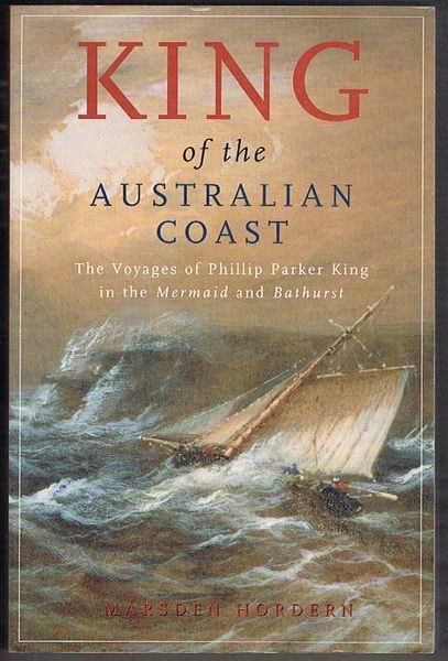 King of the Australian Coast: The work of Phillip Parker King in the Mermaid and Bathurst 1817-1822