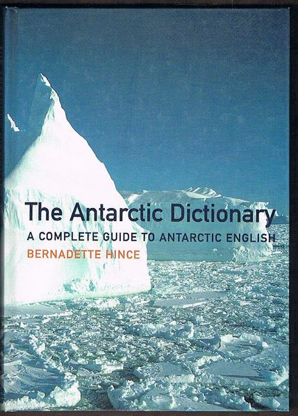 The Antarctic Dictionary: A Complete Guide to Antarctic English