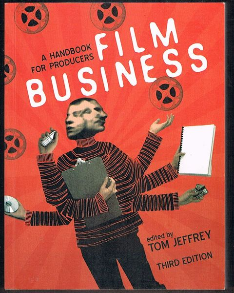 Film Business: A Handbook for Producers. Third Edition