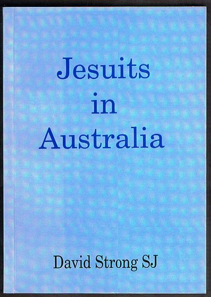Jesuits in Australia: An Ethnographic History of the Society of Jesus in Australia