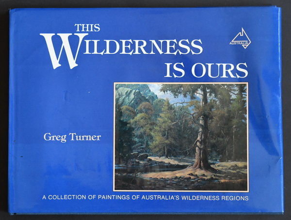 This Wilderness is Ours: A collection of paintings of Australia