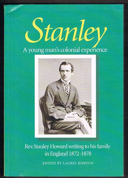 Stanley: A yound man's colonial experience. Rev. Stanley Howard writing to his family in England 1872-1878