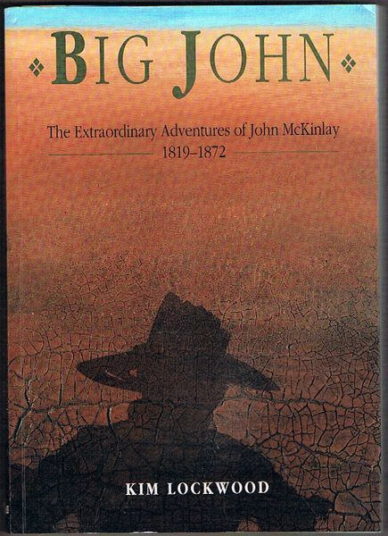 Big John: The Extraordinary Adventures of John McKinlay 1819-1872