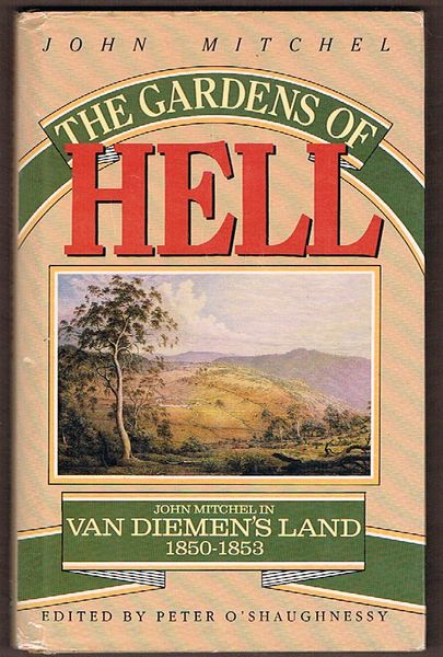 The Gardens of Hell: John Mitchel in Van Dieman's Land 1850-1853