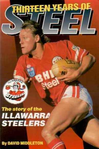 Thirteen Years of Steel: The Story of the Illawarra Steelers