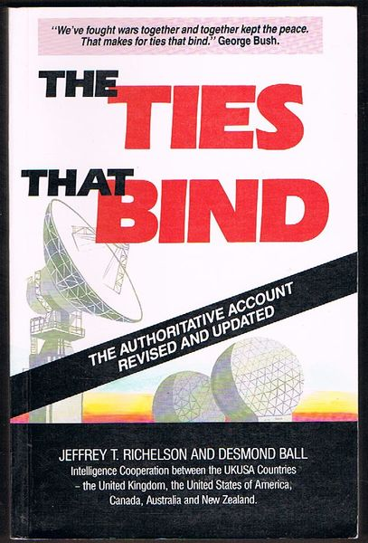 The Ties That Bind. Intelligence Cooperation Between the UKUSA Countries: United Kingdom, The United States of America, Canada, Australia and New Zealand. Second Edition