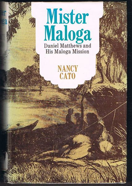 Mister Maloga: Daniel Matthews and His Mission, Murray River, 1864-1902