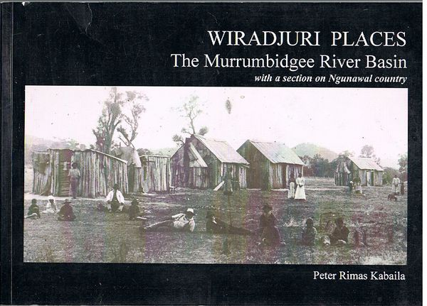Wiradjuri Places: The Murrumbidgee River Basin with a section on Ngunawal Country. Volume 1